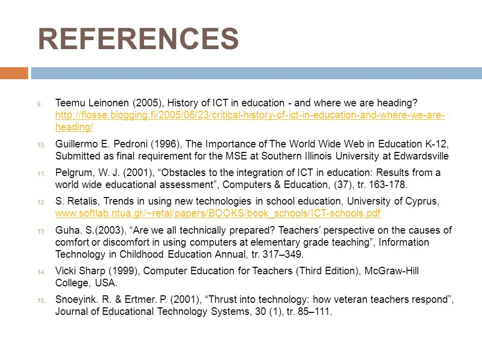 REFERENCES 9. Teemu Leinonen (2005), History of ICT in education - and where we are heading.