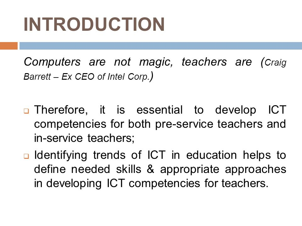INTRODUCTION Computers are not magic, teachers are ( Craig Barrett – Ex CEO of Intel Corp.
