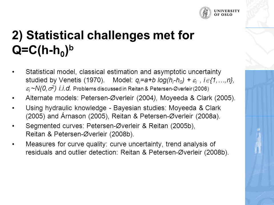 2) Statistical challenges met for Q=C(h-h 0 ) b Statistical model, classical estimation and asymptotic uncertainty studied by Venetis (1970).