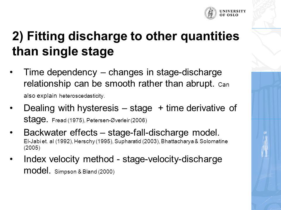 2) Fitting discharge to other quantities than single stage Time dependency – changes in stage-discharge relationship can be smooth rather than abrupt.