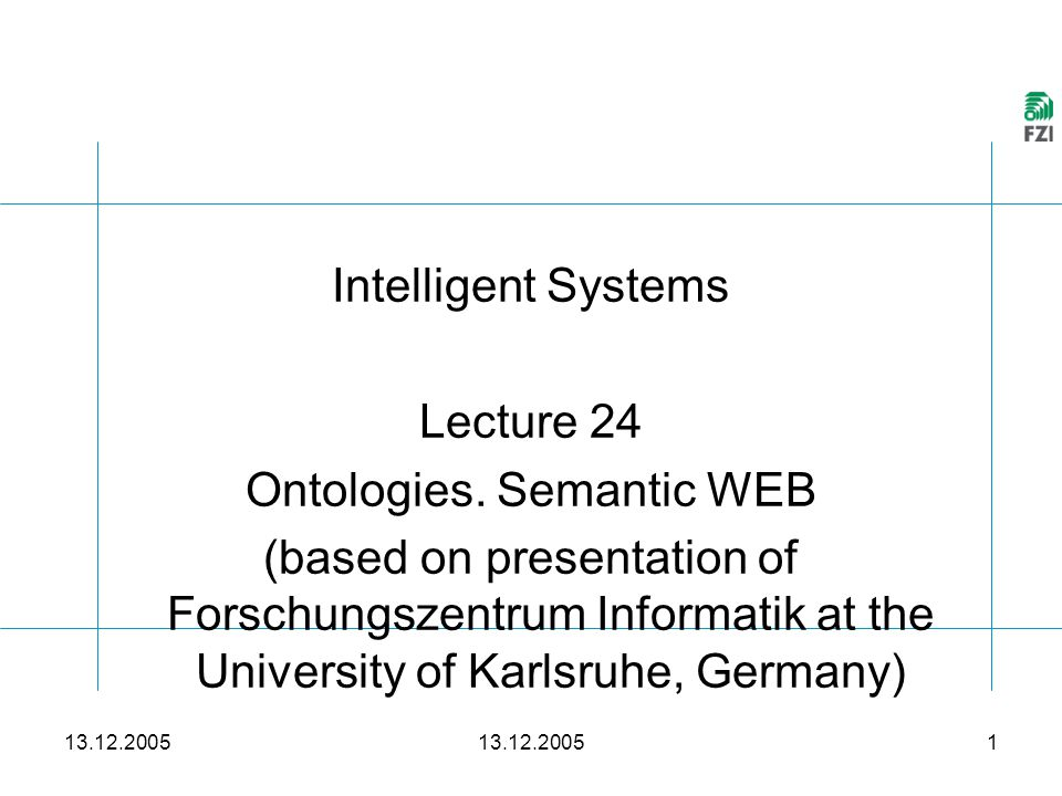 13.12.2005 1 Intelligent Systems Lecture 24 Ontologies.