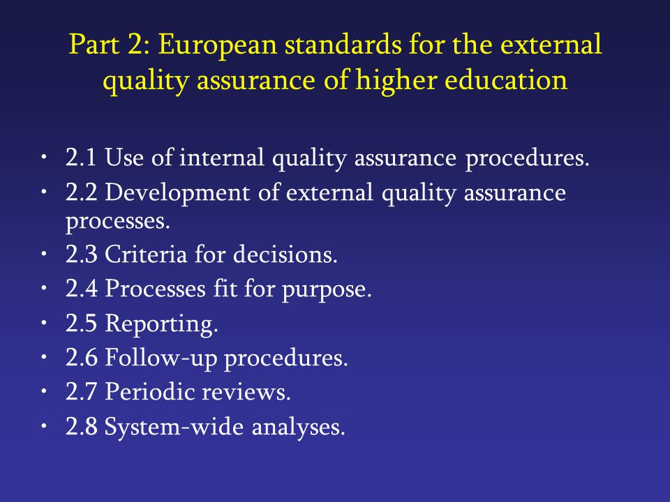 Part 2: European standards for the external quality assurance of higher education 2.1 Use of internal quality assurance procedures.