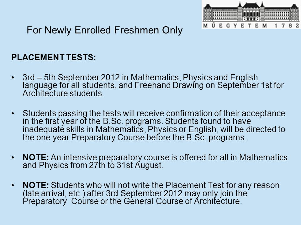 For Newly Enrolled Freshmen Only PLACEMENT TESTS: 3rd – 5th September 2012 in Mathematics, Physics and English language for all students, and Freehand