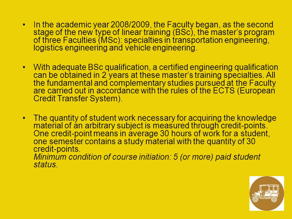In the academic year 2008/2009, the Faculty began, as the second stage of the new type of linear training (BSc), the master's program of three Faculti
