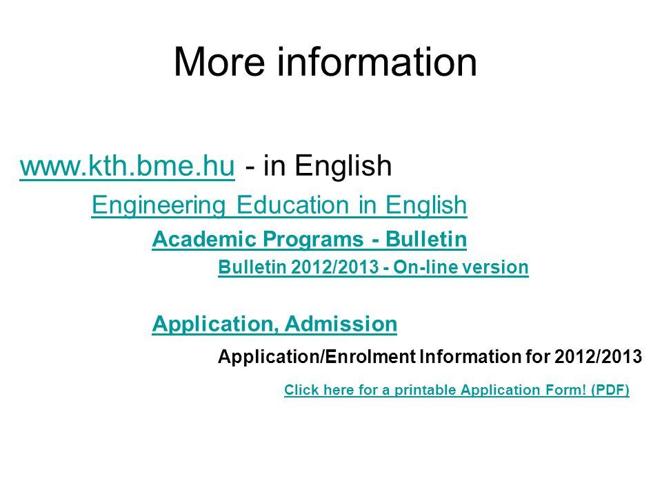 More information www.kth.bme.huwww.kth.bme.hu - in English Engineering Education in English Academic Programs - Bulletin Bulletin 2012/2013 - On-line