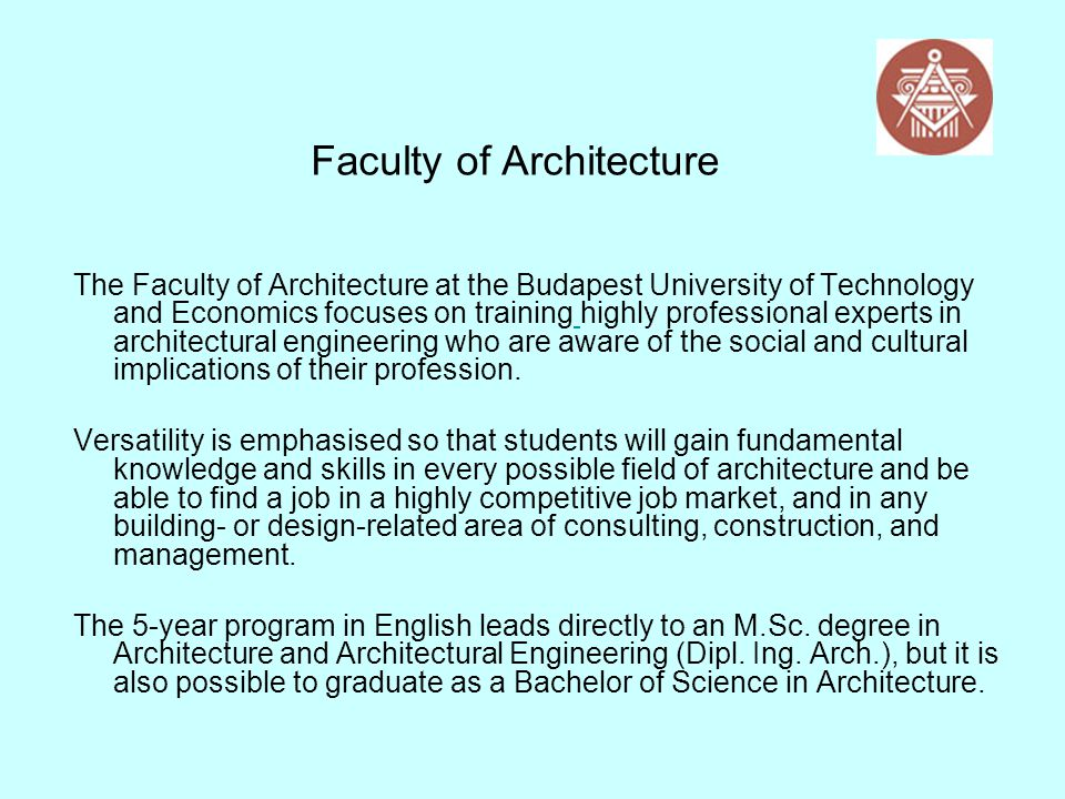 Faculty of Architecture The Faculty of Architecture at the Budapest University of Technology and Economics focuses on training highly professional exp