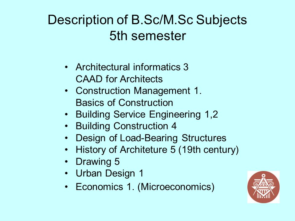 Description of B.Sc/M.Sc Subjects 5th semester Architectural informatics 3 CAAD for Architects Construction Management 1. Basics of Construction Build