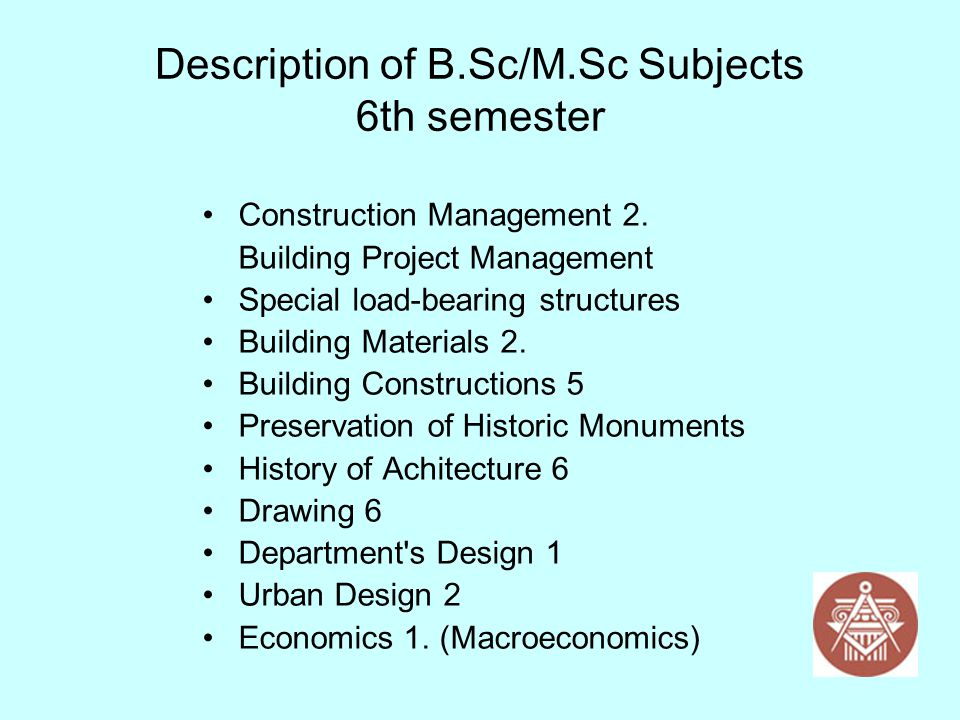 Description of B.Sc/M.Sc Subjects 6th semester Construction Management 2. Building Project Management Special load-bearing structures Building Materia