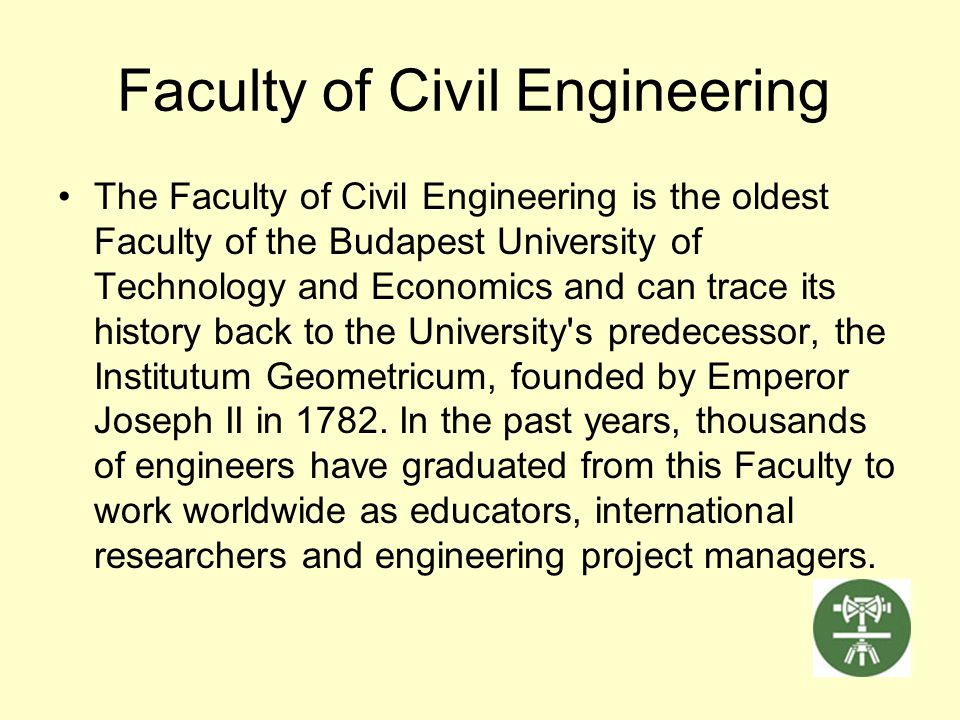 Faculty of Civil Engineering The Faculty of Civil Engineering is the oldest Faculty of the Budapest University of Technology and Economics and can tra