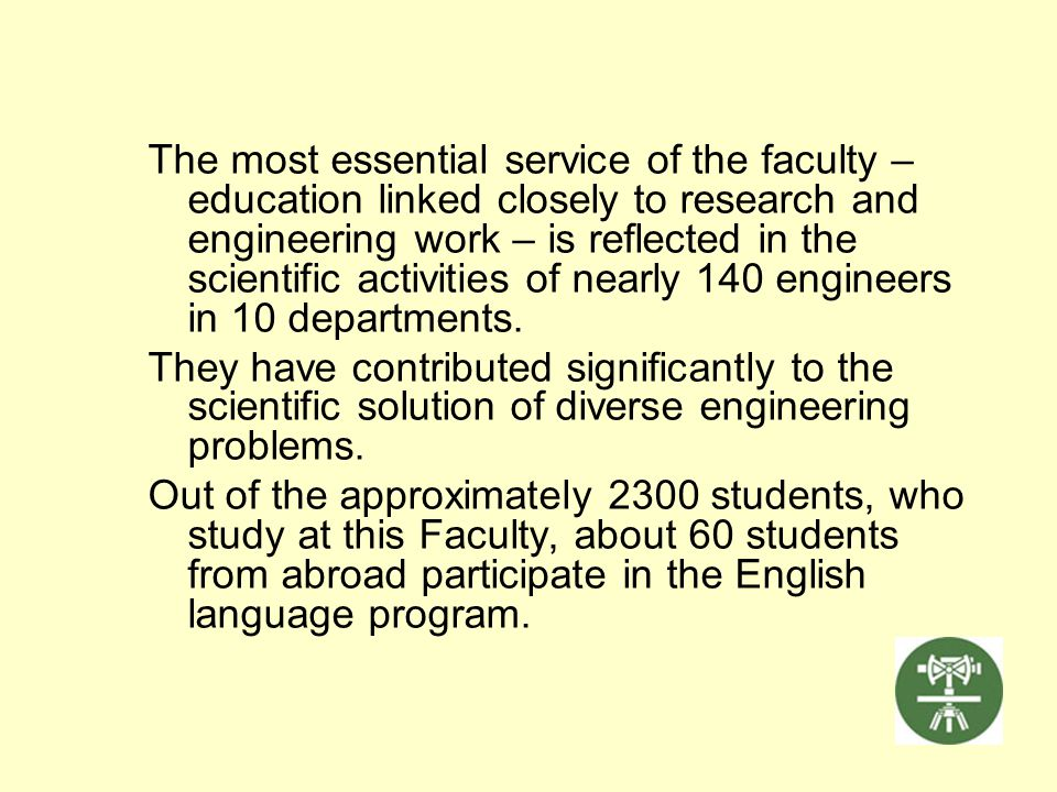 The most essential service of the faculty – education linked closely to research and engineering work – is reflected in the scientific activities of n