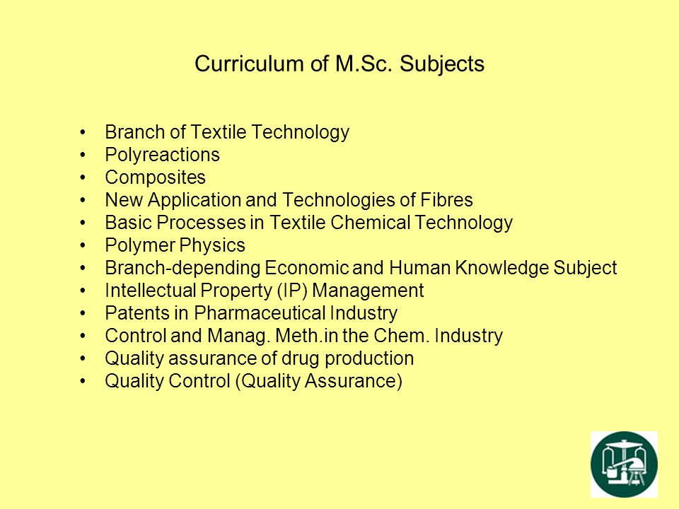 Curriculum of M.Sc. Subjects Branch of Textile Technology Polyreactions Composites New Application and Technologies of Fibres Basic Processes in Texti