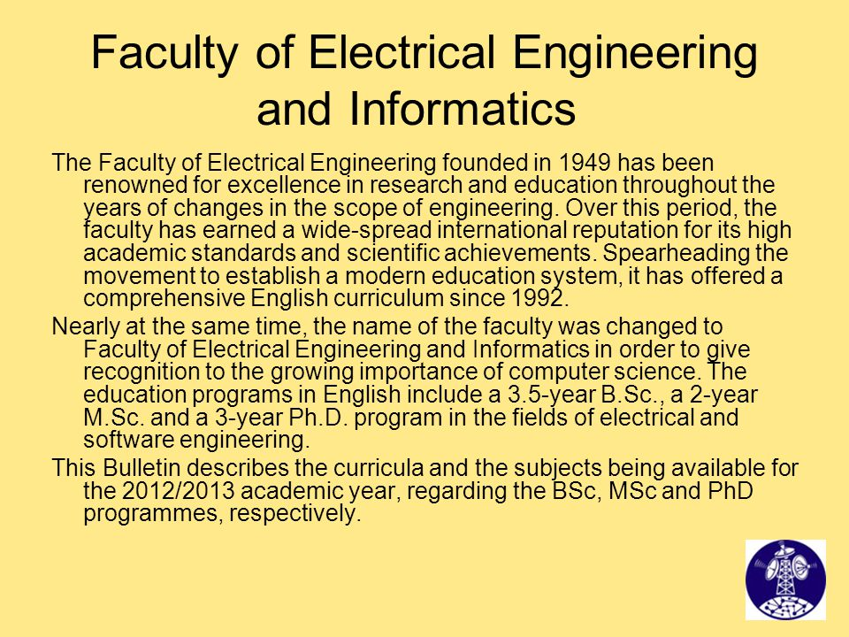 The Faculty of Electrical Engineering founded in 1949 has been renowned for excellence in research and education throughout the years of changes in th