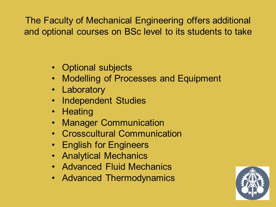 The Faculty of Mechanical Engineering offers additional and optional courses on BSc level to its students to take Optional subjects Modelling of Proce