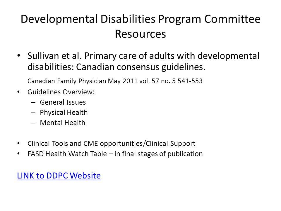 Developmental Disabilities Program Committee Resources Sullivan et al. Primary care of adults with developmental disabilities: Canadian consensus guid