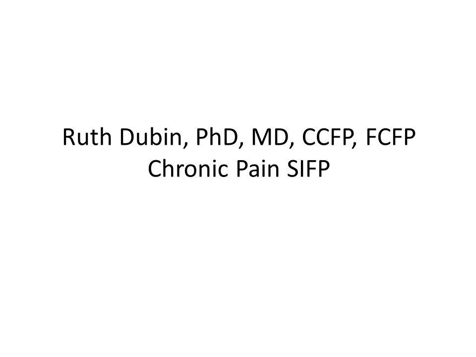 Ruth Dubin, PhD, MD, CCFP, FCFP Chronic Pain SIFP