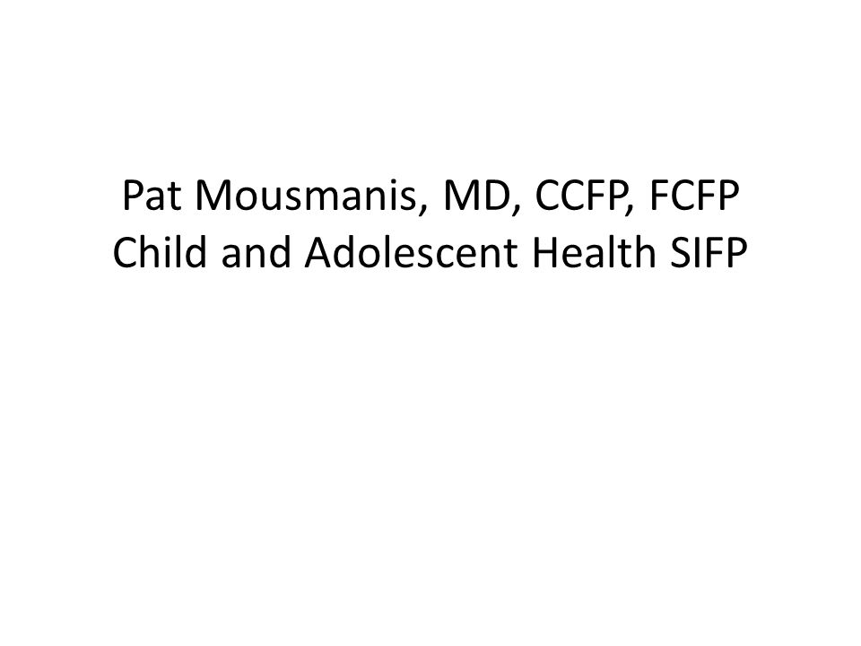 Pat Mousmanis, MD, CCFP, FCFP Child and Adolescent Health SIFP