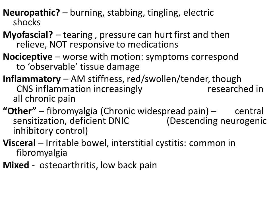 Neuropathic. – burning, stabbing, tingling, electric shocks Myofascial.
