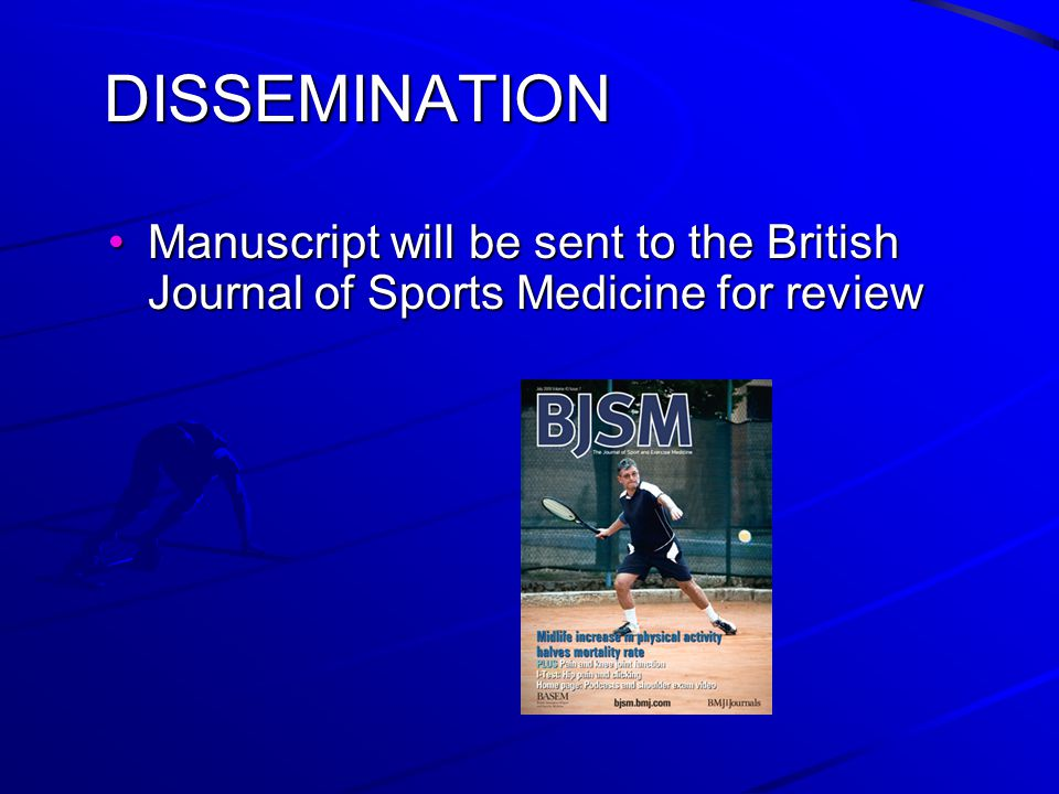 DISSEMINATION Manuscript will be sent to the British Journal of Sports Medicine for reviewManuscript will be sent to the British Journal of Sports Medicine for review