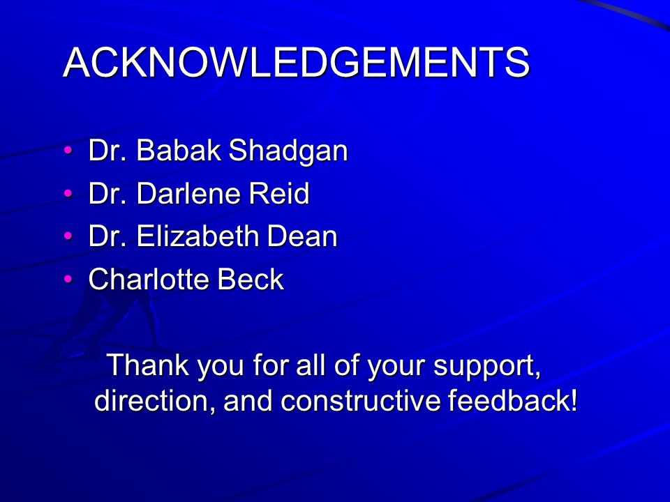 ACKNOWLEDGEMENTS Dr. Babak ShadganDr. Babak Shadgan Dr.