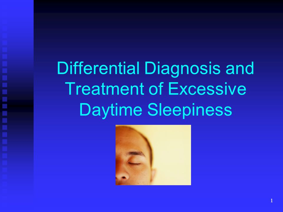 1 Differential Diagnosis and Treatment of Excessive Daytime Sleepiness