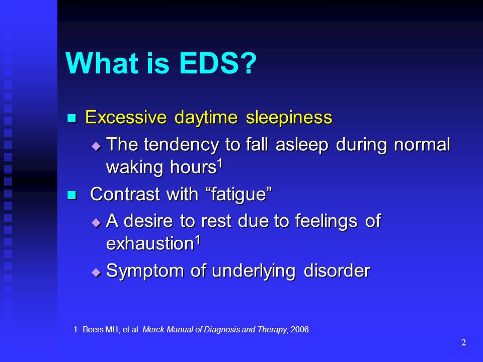 """2 What is EDS? Excessive daytime sleepiness Excessive daytime sleepiness  The tendency to fall asleep during normal waking hours 1 Contrast with """"fat"""