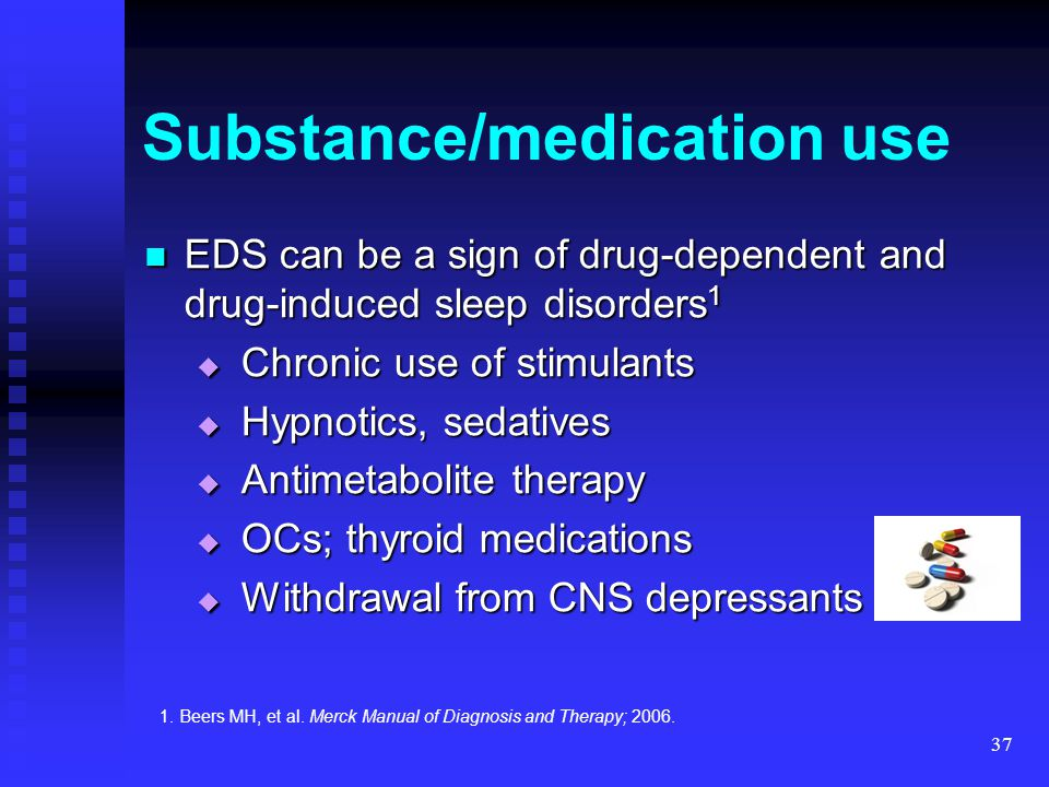 37 Substance/medication use EDS can be a sign of drug-dependent and drug-induced sleep disorders 1 EDS can be a sign of drug-dependent and drug-induce
