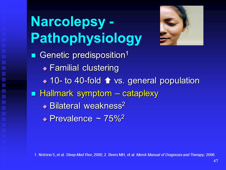 47 Narcolepsy - Pathophysiology Genetic predisposition 1 Genetic predisposition 1  Familial clustering  10- to 40-fold  vs. general population Hall