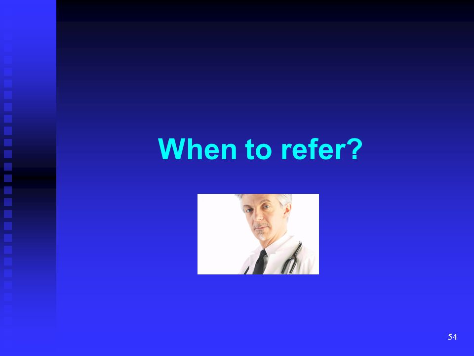 54 When to refer?