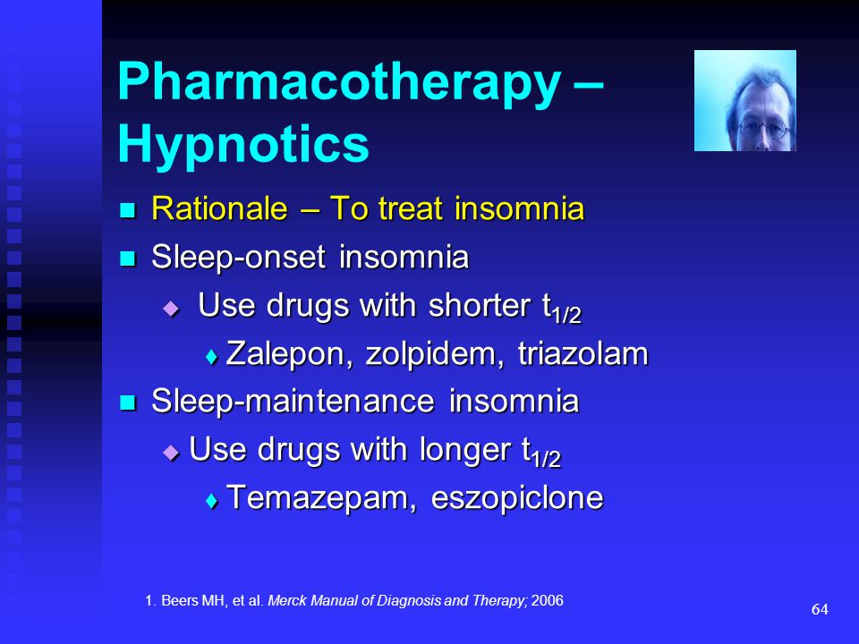 64 Pharmacotherapy – Hypnotics Rationale – To treat insomnia Rationale – To treat insomnia Sleep-onset insomnia Sleep-onset insomnia  Use drugs with