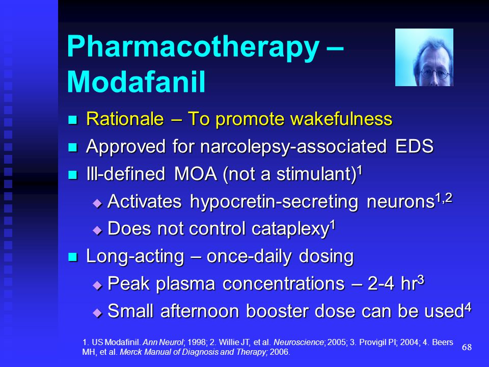 68 Pharmacotherapy – Modafanil Rationale – To promote wakefulness Rationale – To promote wakefulness Approved for narcolepsy-associated EDS Approved f
