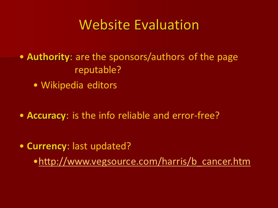 Website Evaluation Authority Authority: are the sponsors/authors of the page reputable.
