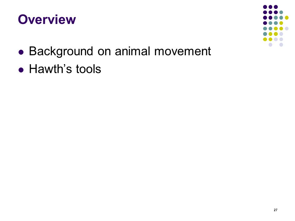 27 Overview Background on animal movement Hawth's tools
