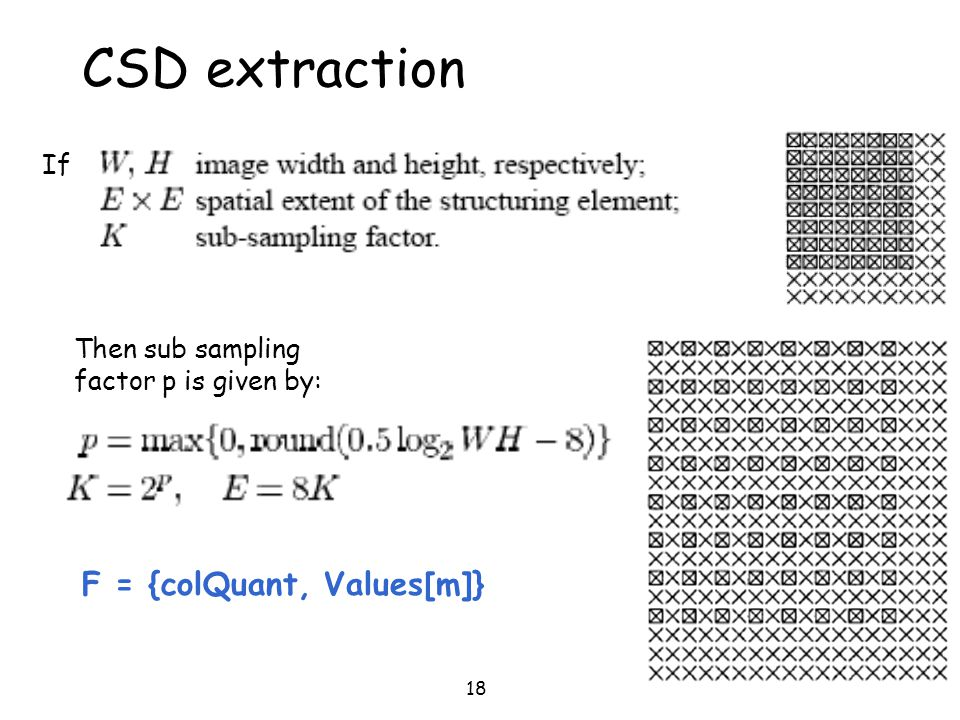 18 CSD extraction If Then sub sampling factor p is given by: F = {colQuant, Values[m]}