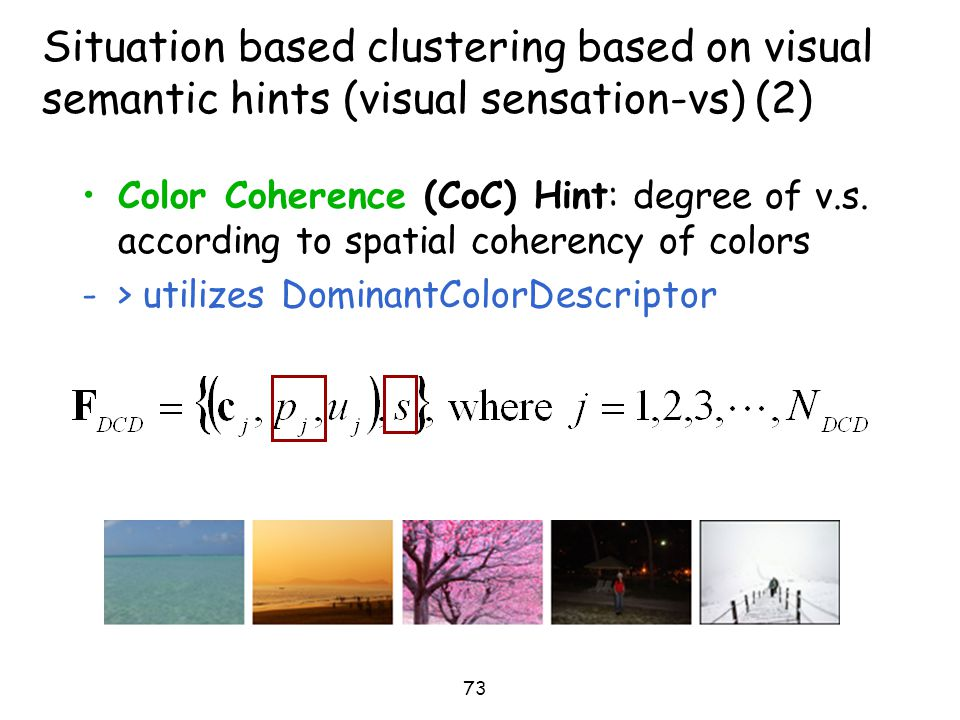 73 Situation based clustering based on visual semantic hints (visual sensation-vs) (2) Color Coherence (CoC) Hint: degree of v.s. according to spatial