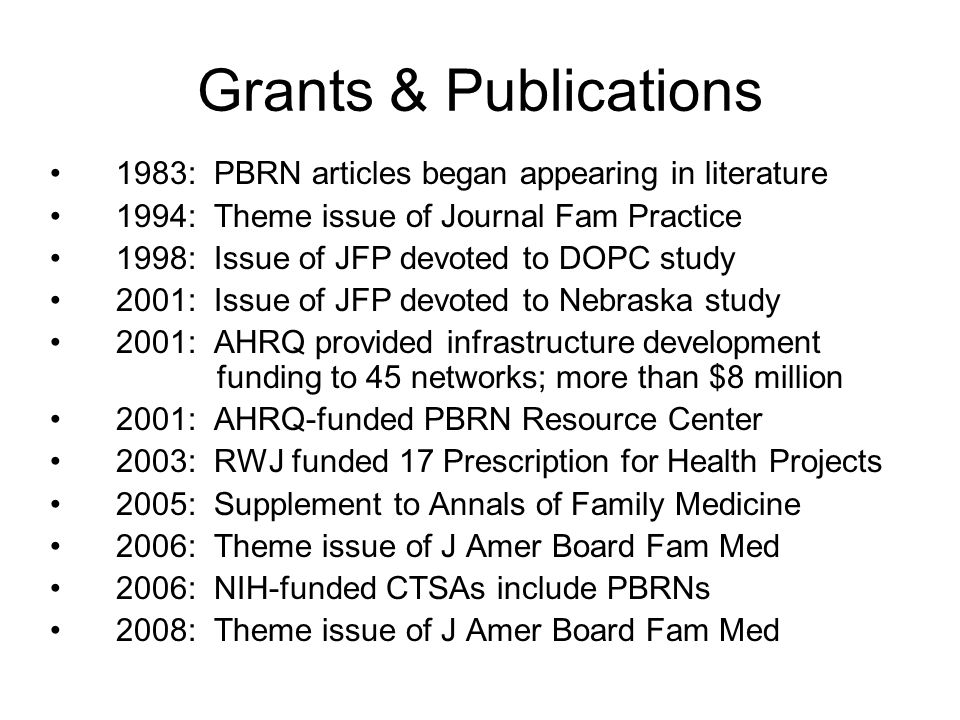 Grants & Publications 1983: PBRN articles began appearing in literature 1994: Theme issue of Journal Fam Practice 1998: Issue of JFP devoted to DOPC s