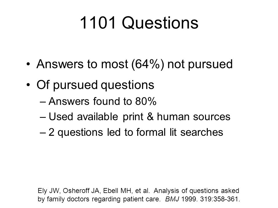 1101 Questions Answers to most (64%) not pursued Of pursued questions –Answers found to 80% –Used available print & human sources –2 questions led to