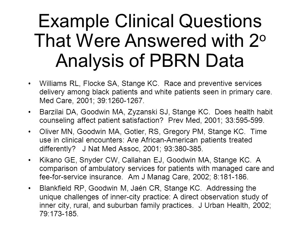 Example Clinical Questions That Were Answered with 2 o Analysis of PBRN Data Williams RL, Flocke SA, Stange KC. Race and preventive services delivery