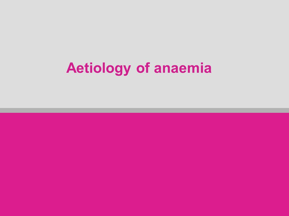 Aetiology of anaemia