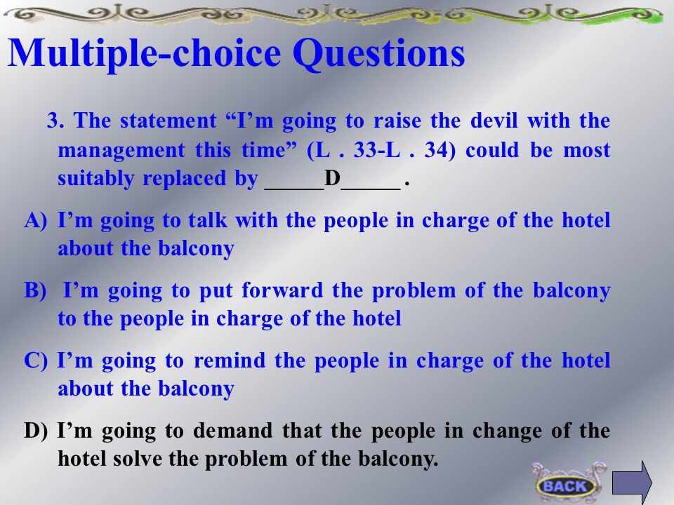 """Multiple-choice Questions 3. The statement """"I'm going to raise the devil with the management this time"""" (L. 33-L. 34) could be most suitably replaced"""