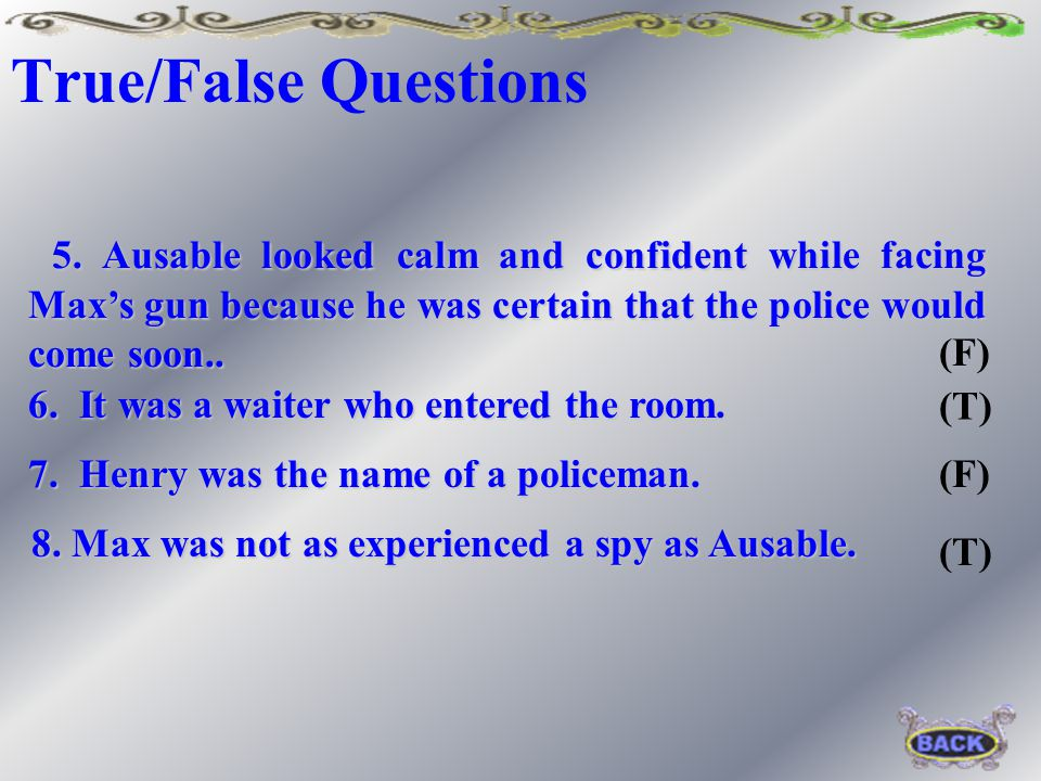 True/False Questions 1. To Fowler, Ausable didn't look like a man of action. 2. Ausable wasn't frightened by Max because that man didn't look dangerou