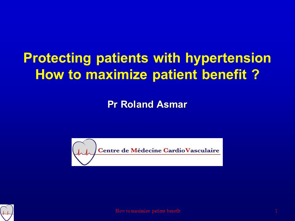Pr Roland Asmar Protecting patients with hypertension How to maximize patient benefit .