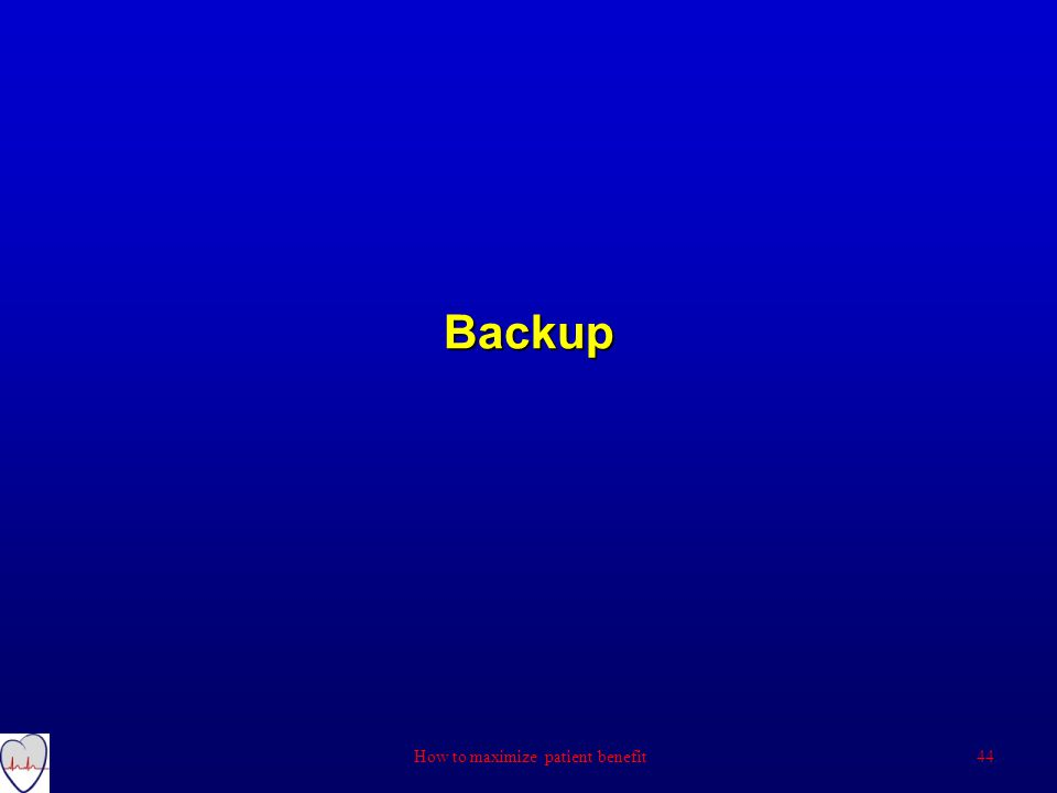 Backup 44 How to maximize patient benefit
