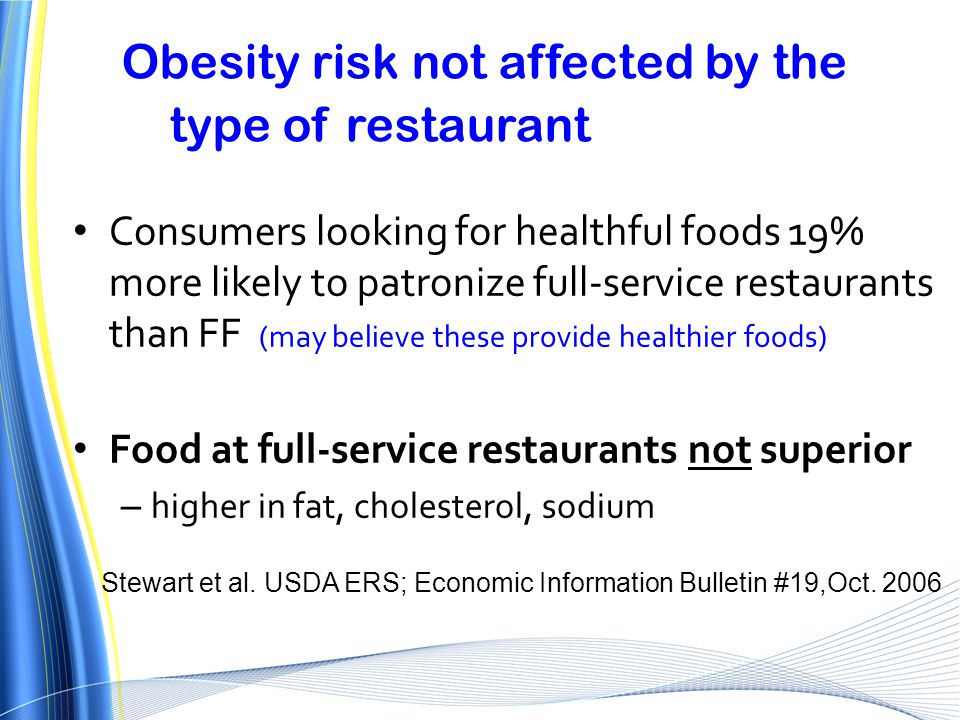 Obesity risk not affected by the type of restaurant Consumers looking for healthful foods 19% more likely to patronize full-service restaurants than F