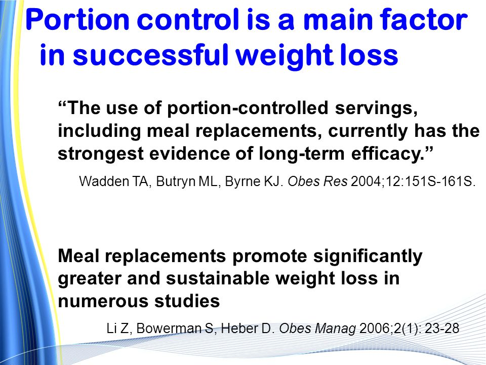 """The use of portion-controlled servings, including meal replacements, currently has the strongest evidence of long-term efficacy."" Meal replacements p"