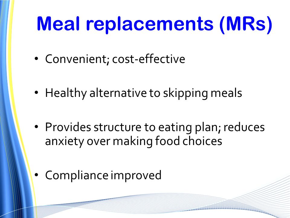 Convenient; cost-effective Healthy alternative to skipping meals Provides structure to eating plan; reduces anxiety over making food choices Complianc