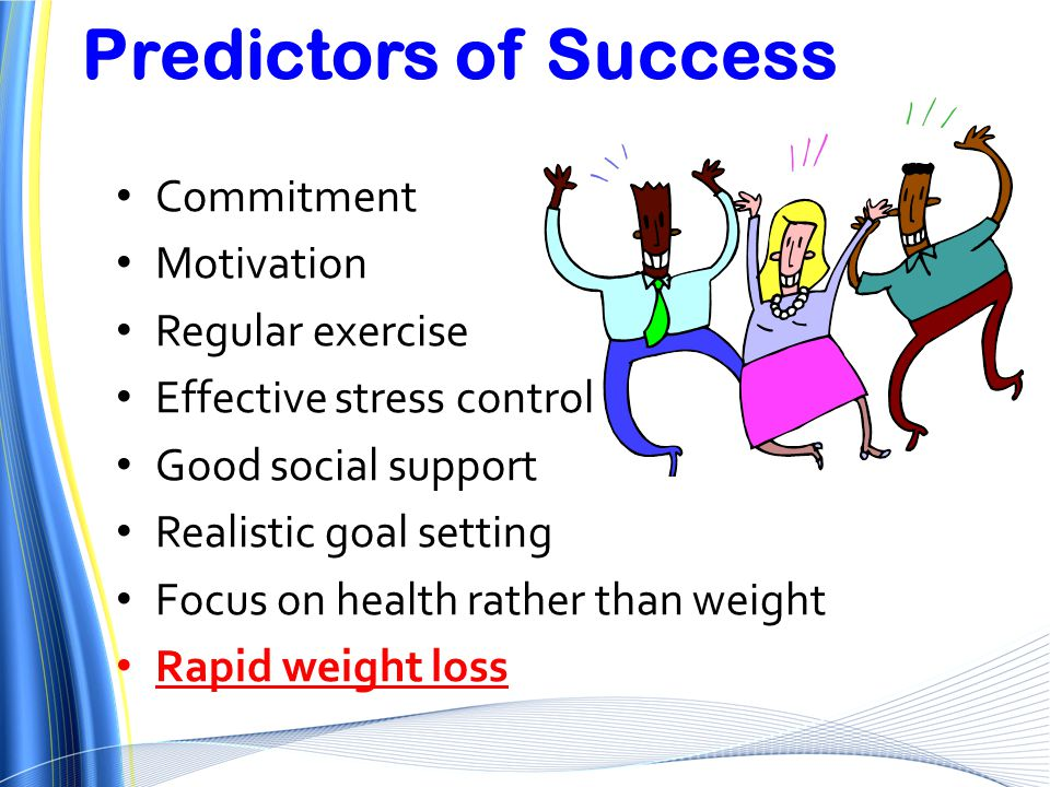 Predictors of Success Commitment Motivation Regular exercise Effective stress control Good social support Realistic goal setting Focus on health rathe