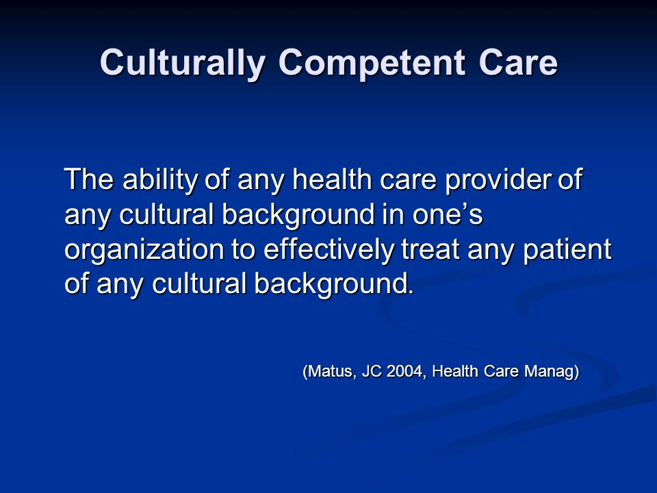 Cultural Competence A set of congruent behaviors, attitudes and policies that come together as a system, agency or among professionals and enable that system, agency or those professionals to work effectively in cross- cultural situations.