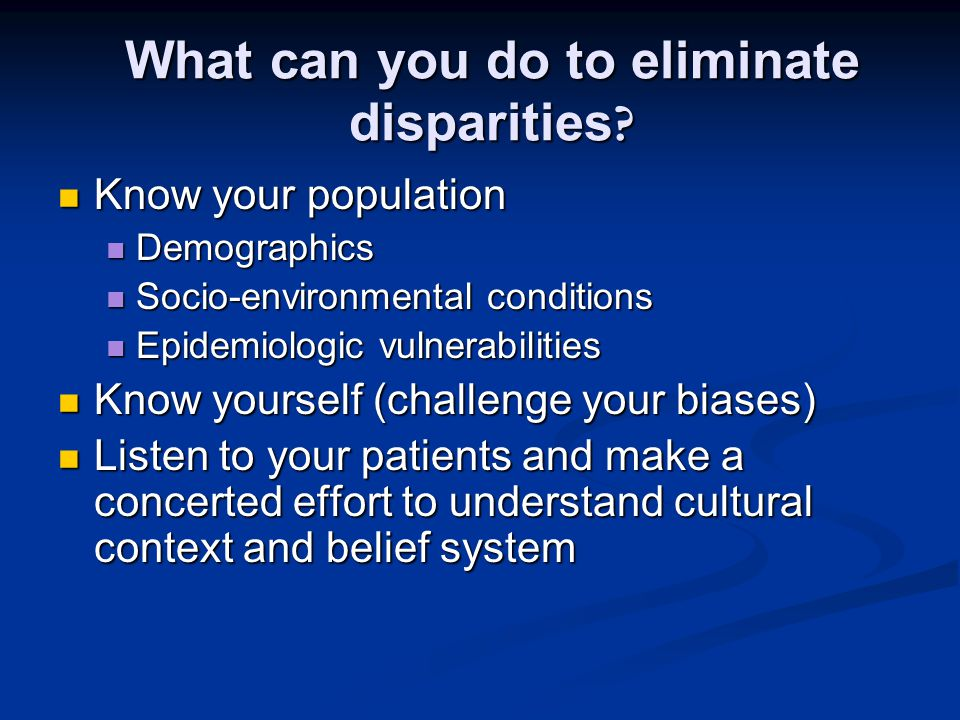What can you do to eliminate disparities.