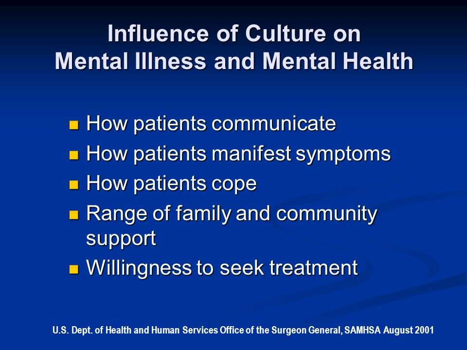 Factors in Mental Health, Mental Illness and Service Use Racism Racism Discrimination Discrimination Economic impoverishment Economic impoverishment Mistrust Mistrust Fear Fear Cultural and social influences Cultural and social influences Biological, psychological and environmental factors Biological, psychological and environmental factors U.S.
