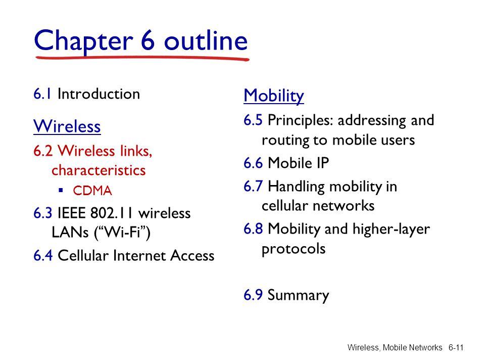 "Wireless, Mobile Networks6-11 Chapter 6 outline 6.1 Introduction Wireless 6.2 Wireless links, characteristics  CDMA 6.3 IEEE 802.11 wireless LANs (""W"